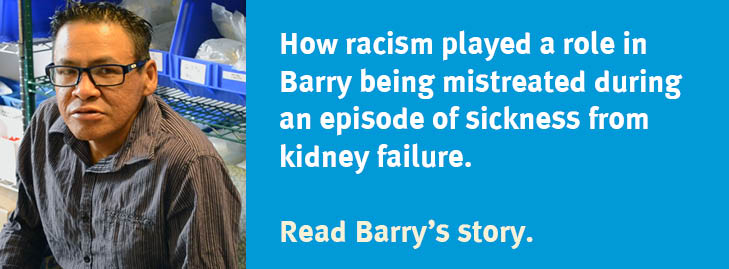 How racism played a role in Barry being mistreated during an episode of sickness from kidney failure. Read Barry's story.
